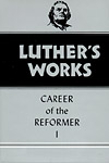 Luther's Works, Volume 31: Career of the Reformer I