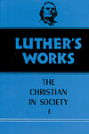 Luther's Works, Volume 44: Christian in Society I
