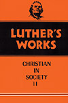 Luther's Works, Volume 45: Christian in Society II
