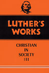 Luther's Works, Volume 46: Christian in Society III
