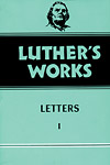 Luther's Works, Volume 48: Letters 1