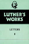 Luther's Works, Volume 49: Letters II