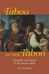 Taboo or Not Taboo: Sexuality and Family in the Hebrew Bible