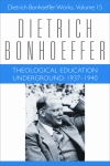 Theological Education Underground: 1937-1940: Dietrich Bonhoeffer Works, Volume 15