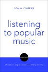 Listening to Popular Music: Compass: Christian Explorations of Daily Living