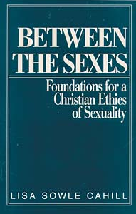 Between the Sexes: Foundations for a Christian Ethics of Sexuality