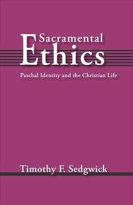Sacramental Ethics: Paschal Identity and the Christian Life