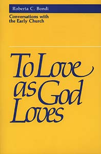 To Love as God Loves: Conversations with the Early Church