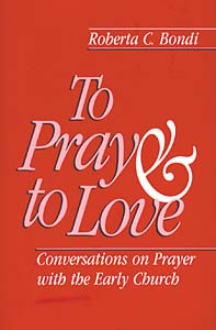 To Pray and to Love: Conversations on Prayer with the Early Church