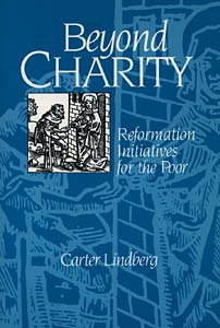 Beyond Charity: Reformation Initiatives for the Poor