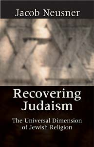 Recovering Judaism: The Universal Dimension of Judaism