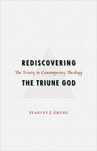 Rediscovering the Triune God: The Trinity in Contemporary Theology
