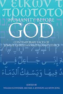 Humanity before God: Contemporary Faces of Jewish, Christian, and Islamic Ethics