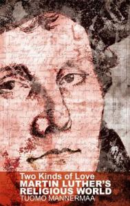 Two Kinds of Love: Martin Luther's Religious World