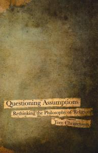 Questioning Assumptions: Rethinking the Philosophy of Religion