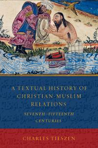 A Textual History of Christian-Muslim Relations: Seventh–Fifteenth Centuries