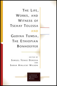 The Life, Works, and Witness of Tsehay Tolessa and Gudina Tumsa, the Ethiopian Bonhoeffer