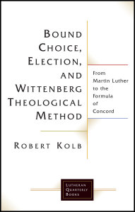 Bound Choice, Election, and Wittenberg Theological Method: From Martin Luther to the Formula of Concord