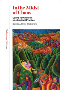 In the Midst of Chaos: Caring for Children as Spiritual Practice