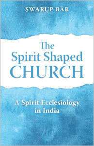 The Spirit Shaped Church: A Spirit Ecclesiology in India