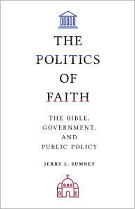 The Politics of Faith: The Bible, Government, and Public Policy