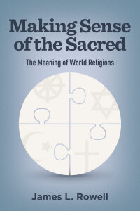 Making Sense of the Sacred: The Meaning of World Religions