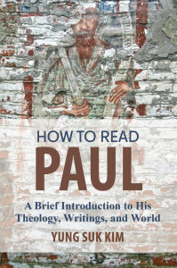 How to Read Paul: A Brief Introduction to His Theology, Writings, and World