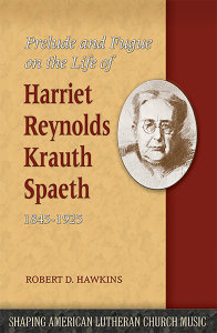 Prelude and Fugue on the Life of Harriet Reynolds Krauth Spaeth 1845-1925