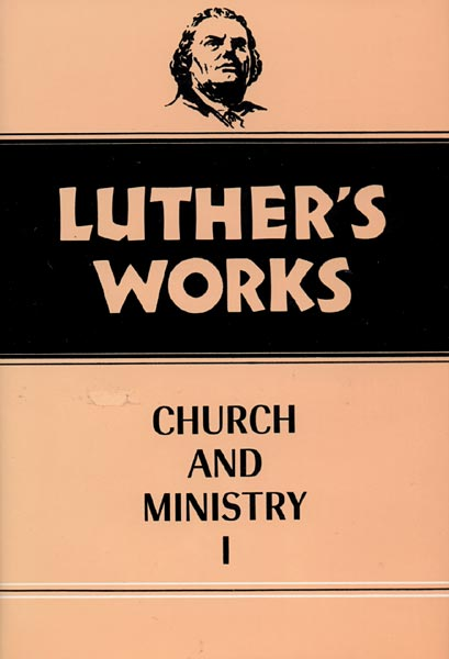 Luther's Works, Volume 39: Church and Ministry I