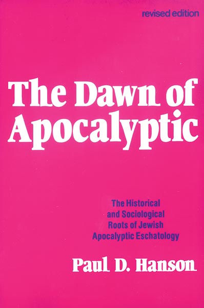 The Dawn of Apocalyptic: The Historical & Sociological Roots of Jewish Apocalyptic Eschatology