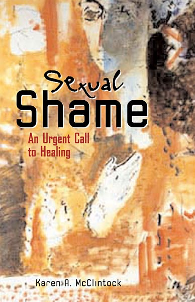 Sexual Shame: An Urgent Call to Healing: An Urgent Call to Healing