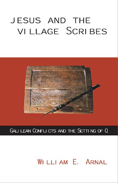 Jesus and the Village Scribes: Galilean Conflicts and the Setting of Q