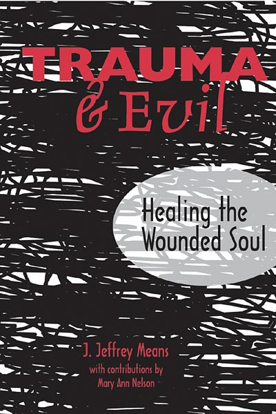 Trauma and Evil: Healing the Wounded Soul