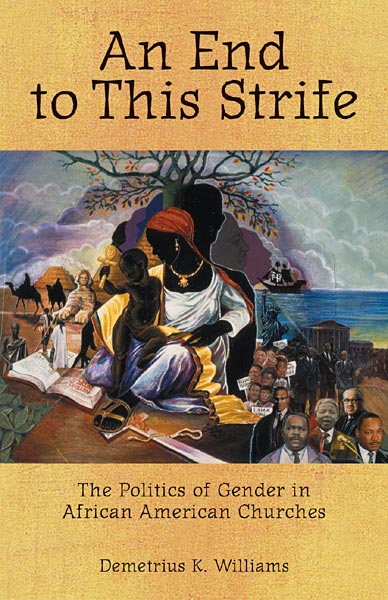 An End to This Strife: The Politics of Gender in African American Churches