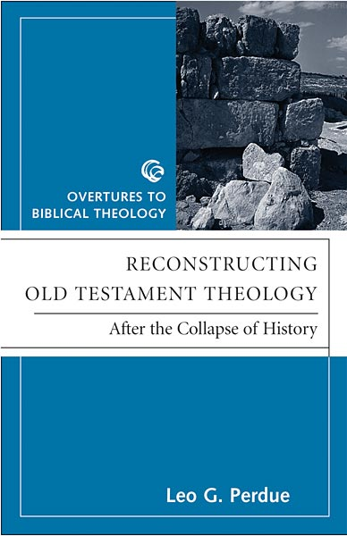 Reconstructing Old Testament Theology: After the Collapse of History, Second Edition