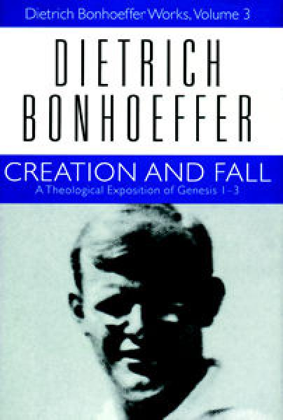 Creation and Fall: Dietrich Bonhoeffer Works, Volume 3