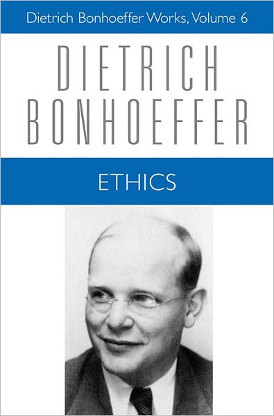 Ethics: Dietrich Bonhoeffer Works, Volume 6