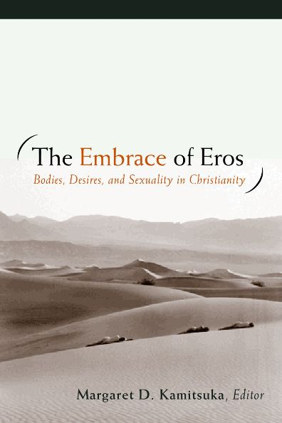 The Embrace of Eros: Bodies, Desires, and Sexuality in Christianity
