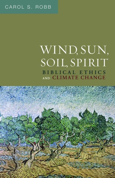 Wind, Sun, Soil, Spirit: Biblical Ethics and Climate Change