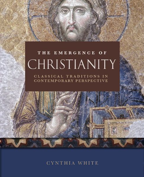 The Emergence of Christianity: Classical Traditions in Contemporary Perspective