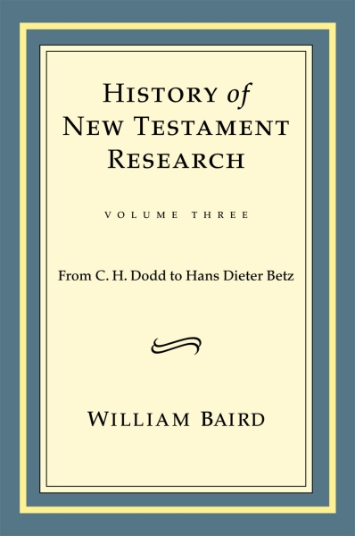 History of New Testament Research, Vol. 3: From C. H. Dodd to Hans Dieter Betz
