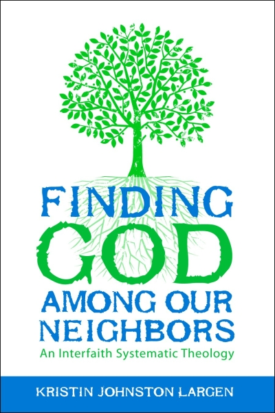 Finding God among Our Neighbors: An Interfaith Systematic Theology
