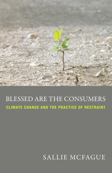 Blessed Are the Consumers: Climate Change and the Practice of Restraint