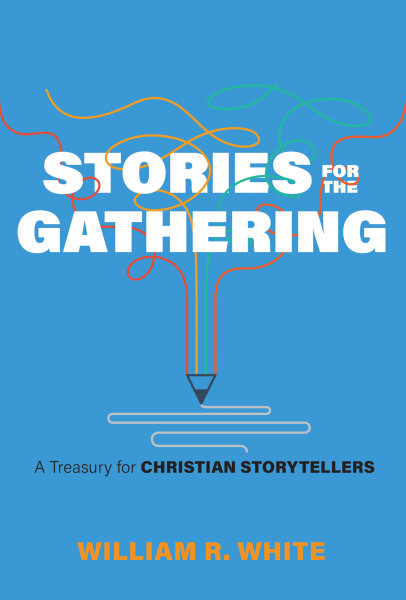 Stories for the Gathering: A Treasury for Christian Storytellers