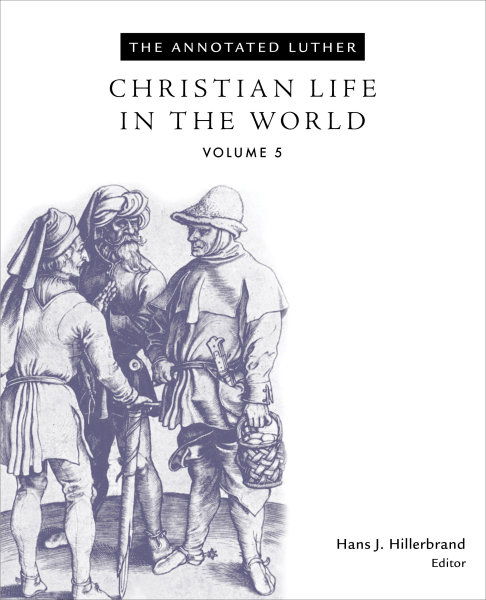 The Annotated Luther, Volume 5: Christian Life in the World