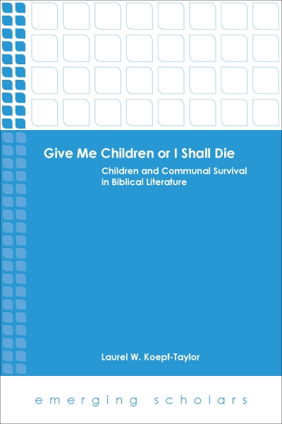 Give Me Children or I Shall Die: Children and Communal Survival in Biblical Literature