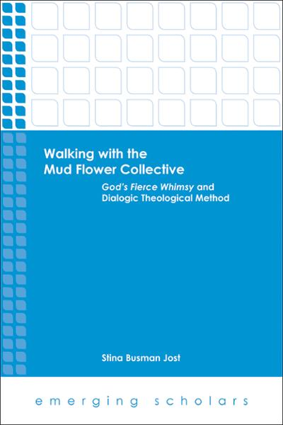Walking with the Mud Flower Collective: God's Fierce Whimsy and Dialogic Theological Method