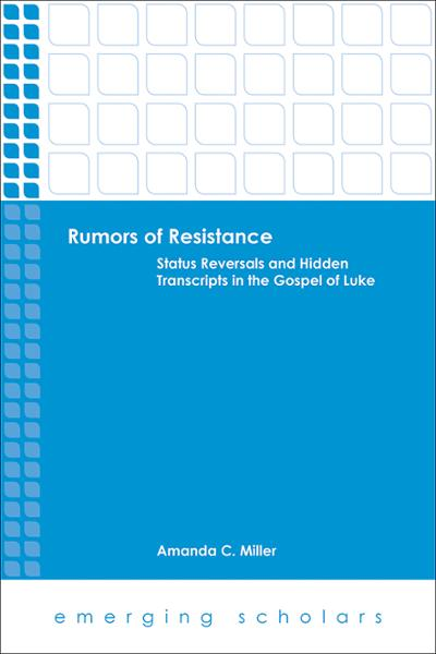 Rumors of Resistance: Status Reversals and Hidden Transcripts in the Gospel of Luke