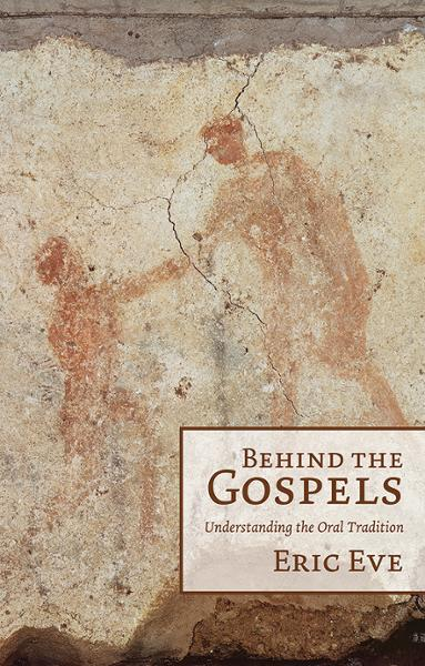 Behind the Gospels: Understanding the Oral Tradition