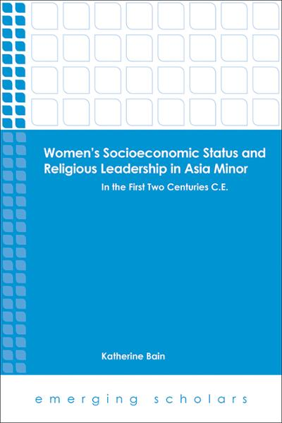 Women's Socioeconomic Status and Religious Leadership in Asia Minor: In the First Two Centuries C.E.